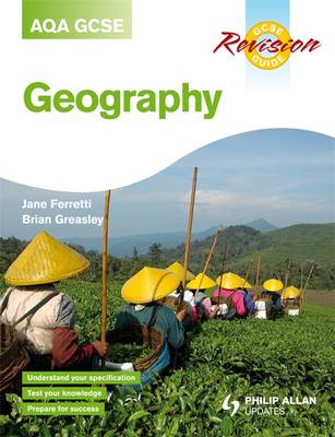 AQA (A) GCSE Geography Revision Guide - Greasley, Brian, and Ferretti, Jane