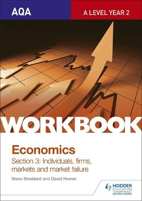AQA A-Level Economics Workbook Section 3: Individuals, firms, markets and market failure - Stoddard, Steve, and Horner, David
