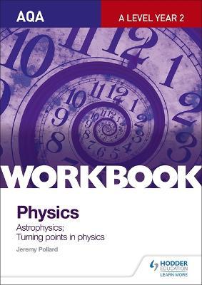 AQA A-Level Year 2 Physics Workbook: Astrophysics; Turning points in physics - Pollard, Jeremy