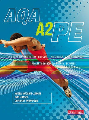 AQA A2 PE Student Book - James, Rob, and Wiggins-James, Nesta, and Thompson, Graham