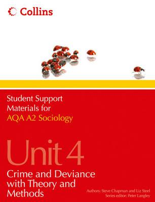AQA A2 Sociology Unit 4: Crime and Deviance with Theory and Methods - Chapman, Steve, and Steel, Liz, and Langley, Peter (Series edited by)