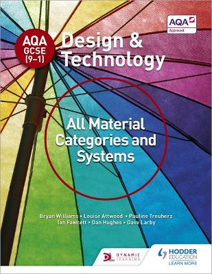 AQA GCSE (9-1) Design and Technology: All Material Categories and Systems - Williams, Bryan, and Attwood, Louise, and Treuherz, Pauline
