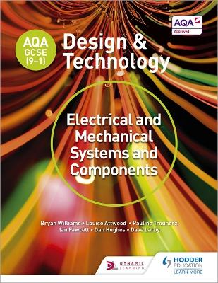 AQA GCSE (9-1) Design and Technology: Electrical and Mechanical Systems and Components - Williams, Bryan, and Attwood, Louise, and Treuherz, Pauline