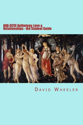 Aqa Gcse Anthology: Love & Relationships - The Student Guide - Wheeler, David