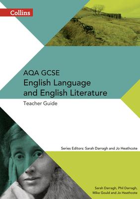 AQA GCSE English Language and English Literature Teacher Guide - Darragh, Phil, and Darragh, Sarah (Editor), and Gould, Mike