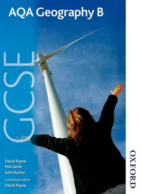 AQA GCSE Geography B: Student Book - Payne, David, and Bartlett, Keith, and Lamb, Philip