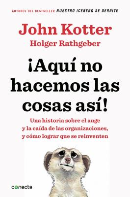 Aqui No Hacemos Las Cosas Asi / That's Not How We Do It Here!: A Story about How Organizations Rise and Fall-And Can Rise Again - Kotter, John, and Rathgeber, Holger