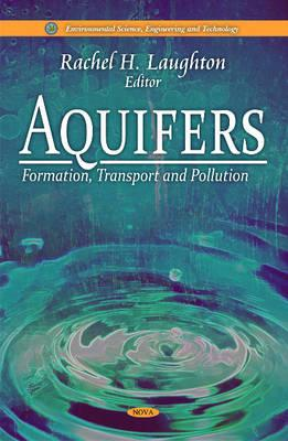 Aquifers: Formation, Transport and Pollution - Laughton, Rachel H. (Editor)