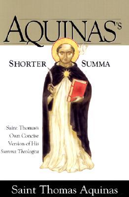 Aquinas's Shorter Summa - Aquinas, Thomas, Saint