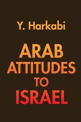 Arab Attitudes to Israel - Harkabi, Yehoshafat