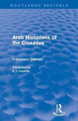 Arab Historians of the Crusades - Gabrieli, Francesco