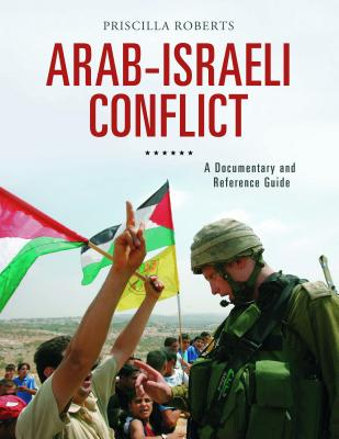 Arab-Israeli Conflict: A Documentary and Reference Guide - Roberts, Priscilla