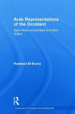 Arab Representations of the Occident: East-West Encounters in Arabic Fiction - El-Enany, Rasheed