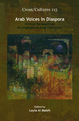Arab Voices in Diaspora: Critical Perspectives on Anglophone Arab Literature - Al Maleh, Layla