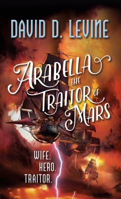 Arabella the Traitor of Mars - Levine, David D