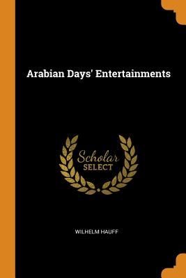 Arabian Days' Entertainments - Hauff, Wilhelm