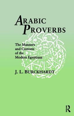 Arabic Proverbs: The Manners and Customs of the Modern Egyptians - Burckhardt, J. L.