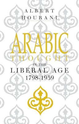 Arabic Thought in the Liberal Age 1798-1939 - Hourani, Albert, Professor