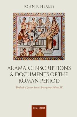 Aramaic Inscriptions and Documents of the Roman Period - Healey, John F.