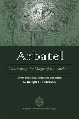 Arbatel: Concerning the Magic of Ancients: Original Sourcebook of Angel Magic - Peterson, Joseph (Translated by)
