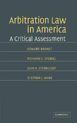 Arbitration Law in America: A Critical Assessment - Brunet, Edward, and Speidel, Richard E, and Sternlight, Jean E