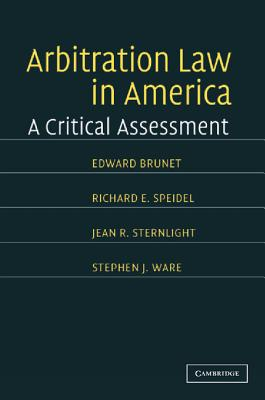 Arbitration Law in America: A Critical Assessment - Brunet, Edward, and Speidel, Richard E., and Sternlight, Jean E.
