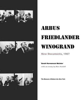 Arbus Friedlander Winogrand: New Documents, 1967 - Arbus, Diane (Photographer), and Winogrand, Garry (Photographer), and Friedlander, Lee (Photographer)
