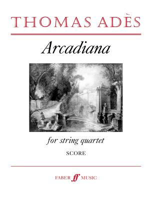 Arcadiana: Study Score, Study Score - Ades, Thomas (Composer), and Ads, Thomas (Composer)