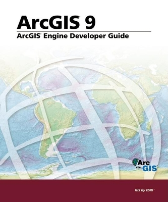 ArcGIS Engine Developer's Guide: ArcGIS 9 - ESRI Press (Creator)