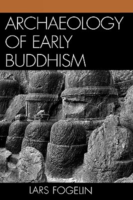 Archaeology of Early Buddhism - Fogelin, Lars