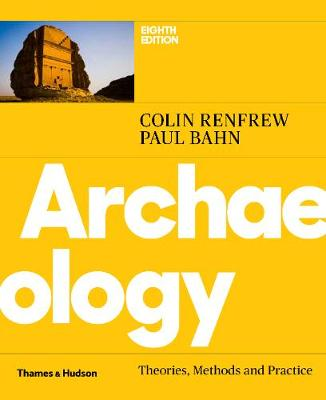 Archaeology: Theories, Methods and Practice - Renfrew, Colin, and Bahn, Paul