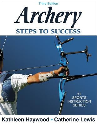 Archery: Steps to Success - Haywood, Kathleen, Dr., and Lewis, Catherine