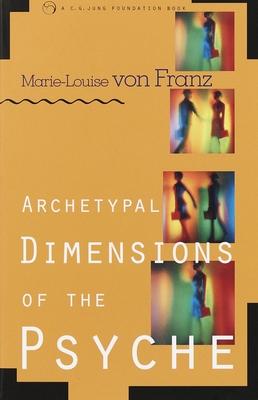 Archetypal Dimensions of the Psyche - Von Franz, Marie-Louise, and Franz, Marie-Luise Von