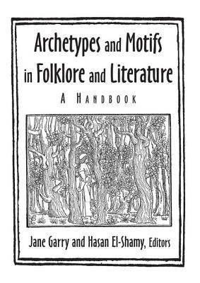 Archetypes and Motifs in Folklore and Literature: A Handbook - Garry, Jane, and El-Shamy, Hasan