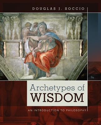 Archetypes of Wisdom: An Introduction to Philosophy - Soccio, Douglas