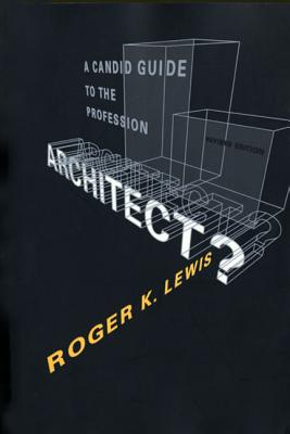 Architect? a Candid Guide to the Profession, Revised Edition - Lewis, Roger K