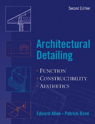 Architectural Detailing: Function, Constructibility, Aesthetics - Allen, Edward, Aia (Illustrator), and Rand, Patrick (Illustrator), and Iano, Joseph (Illustrator)