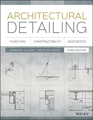 Architectural Detailing: Function, Constructibility, Aesthetics - Allen, Edward, Aia, and Rand, Patrick
