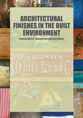 Architectural Finishes in the Built Environment - Jablonski, Mary A (Editor), and Matsen, Catherine R (Editor)
