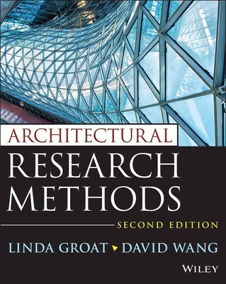 Architectural Research Methods, Second Edition - Groat, Linda N., and Wang, David