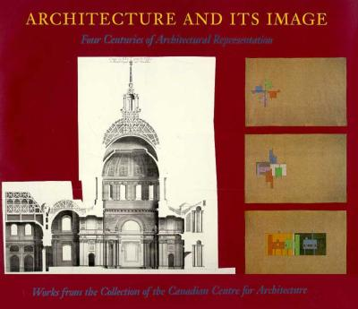 Architecture and Its Image: Four Centuries of Architectural Representation - Blau, Eve (Editor), and Kaufman, Edward (Editor), and Lambert, Phyllis