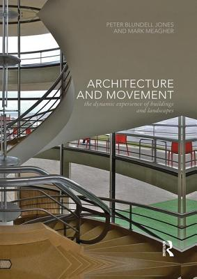 Architecture and Movement: the Dynamic Experience of Buildings and Landscapes - Blundell Jones, Peter (Editor), and Meagher, Mark (Editor)
