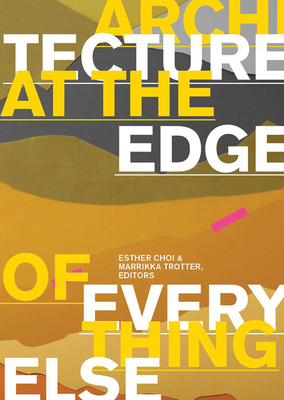 Architecture at the Edge of Everything Else - Choi, Esther (Editor)