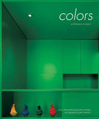 Architecture in Detail: Colors - Riera Ojeda, Oscar, and McGown, James, and Warchol, Paul (Photographer)