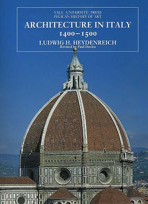 Architecture in Italy 1400-1500: Revised Edition - Heydenreich, Ludwig H, and Davies, Paul