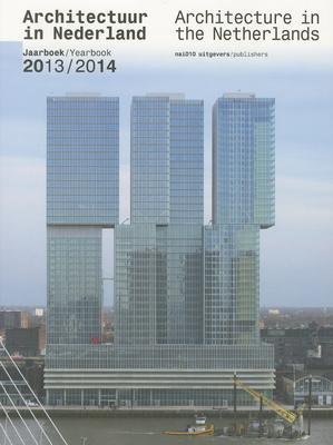 Architecture in the Netherlands - Yearbook 2013/14 - Avermaete, Tom (Editor), and Van Der Heijden, Hans (Editor), and Oostmeijer, Edwin (Editor)