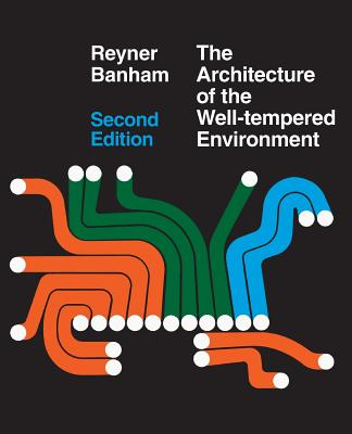 Architecture of the Well-Tempered Environment - Banham, Reyner