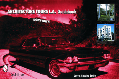 Architecture Tours L.A. Guidebook: Downtown - Smith, Laura Massino