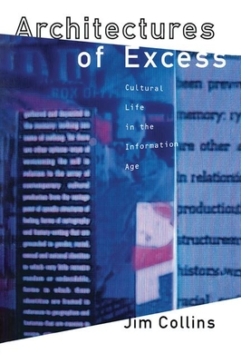 Architectures of Excess: Cultural Life in the Information Age - Collins, Jim