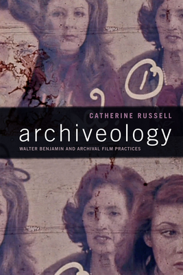 Archiveology: Walter Benjamin and Archival Film Practices - Russell, Catherine